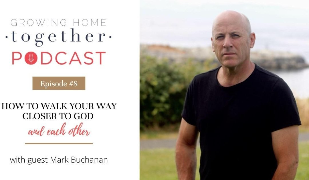 Episode 8: Interview with Mark Buchanan – How to Walk Your Way Closer to God and Each Other